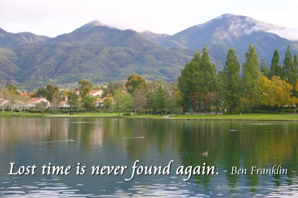 Lost time is never found again. - Ben Franklin