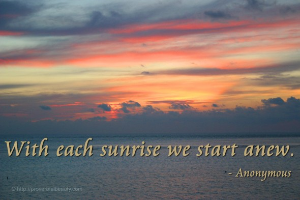 With each sunrise we start anew. - Anonymous