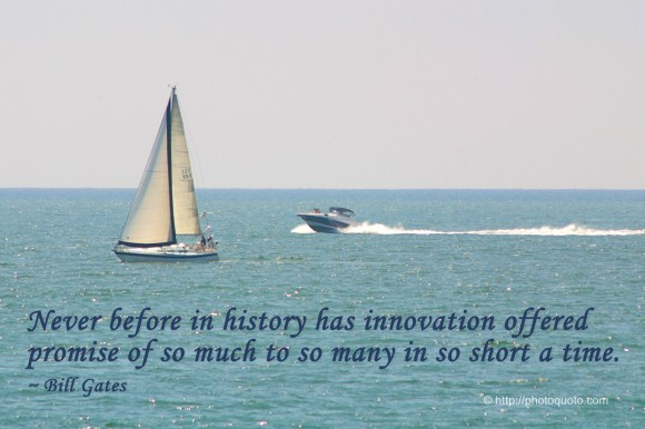 Never before in history has innovation offered promise of so much to so many in so short a time. ~ Bill Gates
