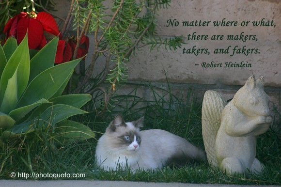No matter where or what, there are makers, takers, and fakers. ~ Robert Heinlein