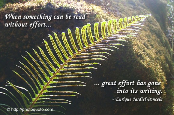 When something can be read without effort, great effort has gone into its writing. ~ Enrique Jardiel Poncela