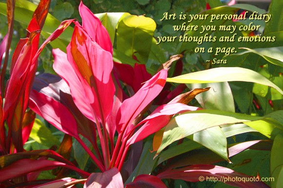 Art is your personal diary where you may color your thoughts and emotions on a page. ~ Sara