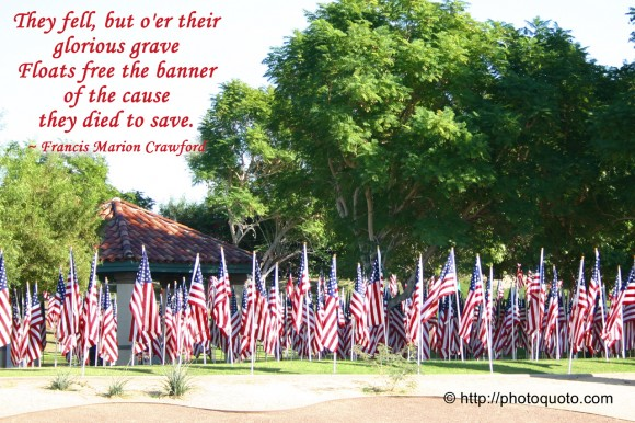 They fell, but o'er their glorious grave Floats free the banner of the cause they died to save. ~ Francis Marion Crawford