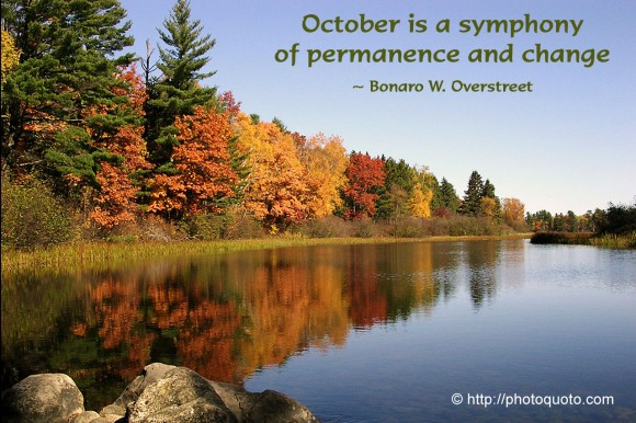 October is a symphony of permanence and change. ~ Bonaro W. Overstreet