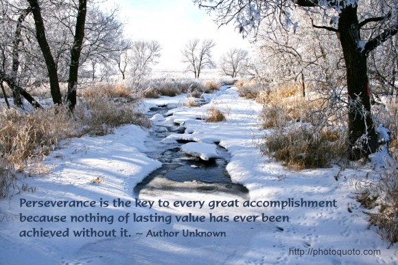 Perseverance is the key to every great accomplishment because nothing of lasting value has ever been achieved without it. ~ Author Unknown