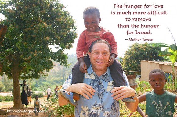 The hunger for love is much more difficult to remove than the hunger for bread. ~ Mother Teresa