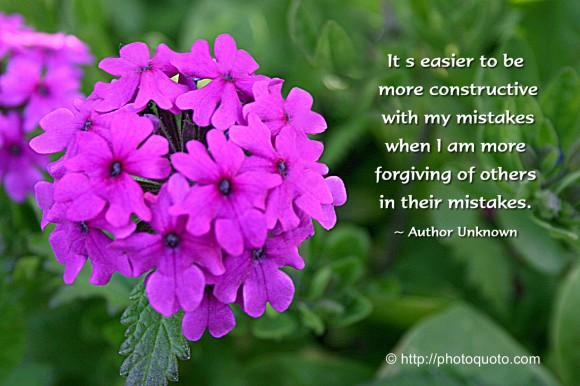 It s easier to be  more constructive  with my mistakes  when I am more  forgiving of others  in their mistakes. ~ Author Unknown